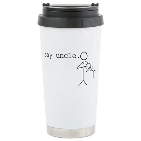 say uncle. Stainless Steel Travel Mug