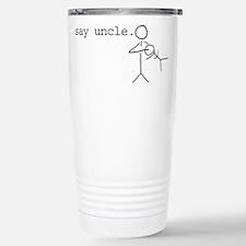say uncle. Travel Mug