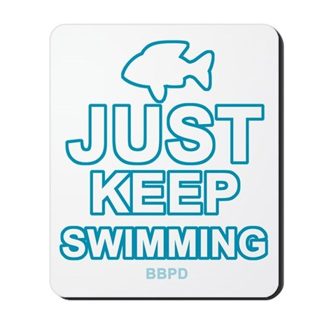 Just Keep Swimming Mousepad