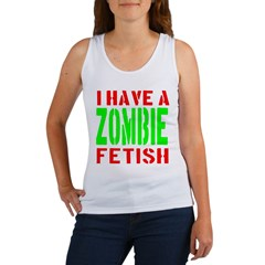 I Have A Zombie Fetish Women's Tank Top