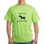 SAVE GAS RIDE MY ASS Green T-Shirt