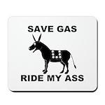 SAVE GAS RIDE MY ASS Mousepad