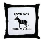 SAVE GAS RIDE MY ASS Throw Pillow