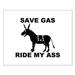 SAVE GAS RIDE MY ASS Small Poster