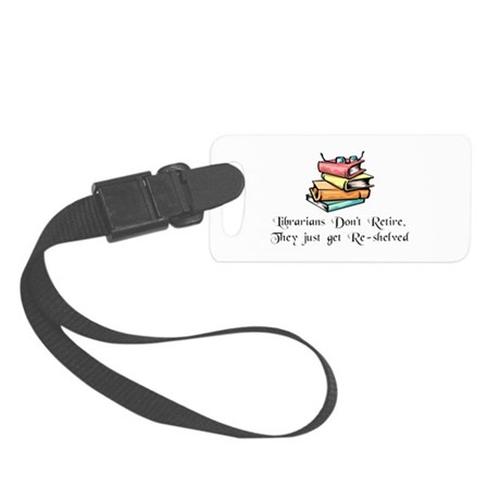 """Librarians Don't Retire"" Small Luggage Tag"