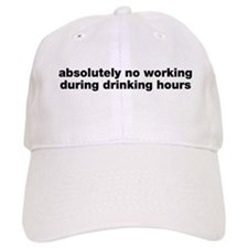 Absolutely No Drinking Working Baseball Cap