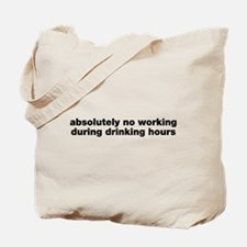 Absolutely No Drinking Working Tote Bag