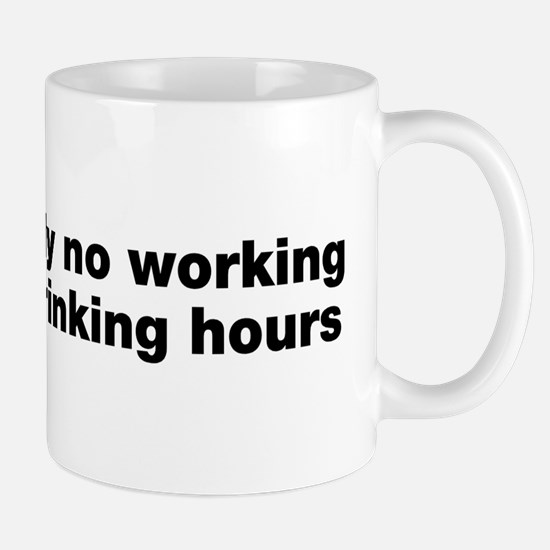 Absolutely No Drinking Working Mug