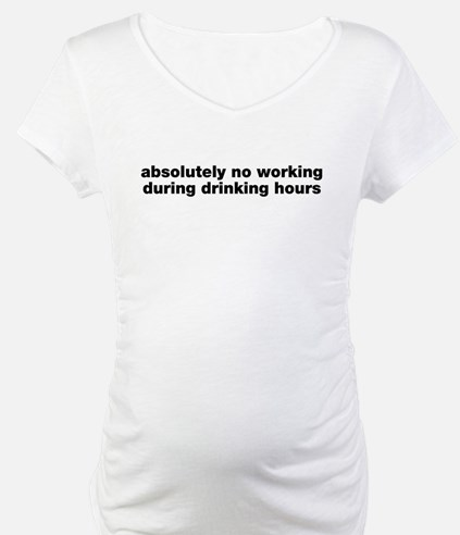 Absolutely No Drinking Working Shirt