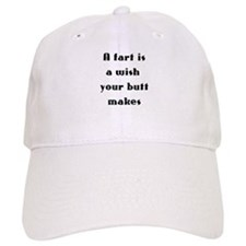 A fart is a wish your butt makes Baseball Cap
