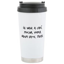 Cafe Mocha Vodka Valium Latte Travel Mug