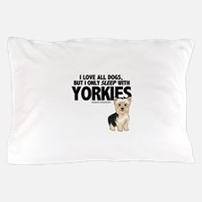 I Sleep with Yorkies Pillow Case