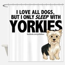 I Sleep with Yorkies Shower Curtain