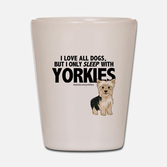 I Sleep with Yorkies Shot Glass