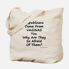 Republicans Came From Vaginas Too Tote Bag