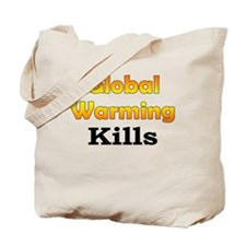 Global Warming Kills Tote Bag