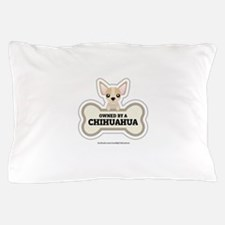 Owned by a Chihuahua Pillow Case
