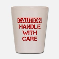Caution Handle With Care Shot Glass