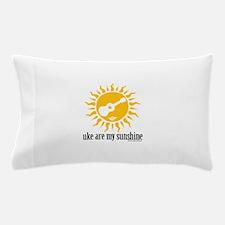 uke are my sunshine Pillow Case
