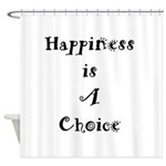 Happiness is A Choice Shower Curtain