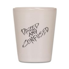 Dazed and Confused Shot Glass