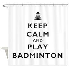 Keep Calm and Play Badminton Shower Curtain