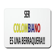 Ser Colombiano s una berraquera Mousepad