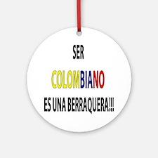 Ser Colombiano s una berraquera Ornament (Round)