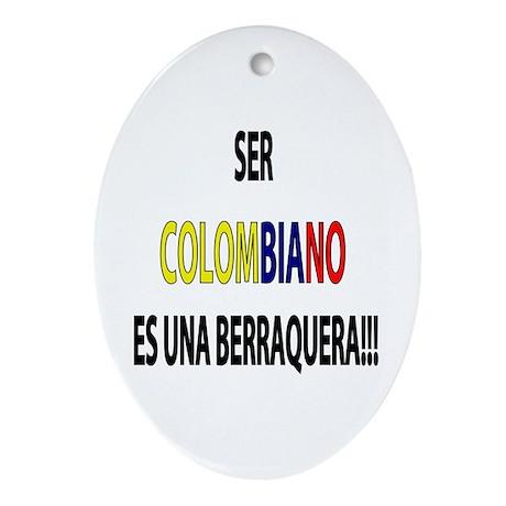 Ser Colombiano s una berraquera Oval Ornament