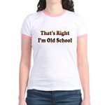 That's Right.. I'm Old School Jr. Ringer T-Shirt