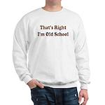 That's Right.. I'm Old School Sweatshirt
