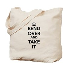 Bend Over and Take It Tote Bag