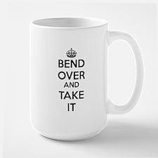 Bend Over and Take It Mug