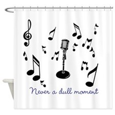 Never A Dull Moment Shower Curtain