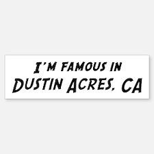 Famous in Dustin Acres Bumper Bumper Bumper Sticker