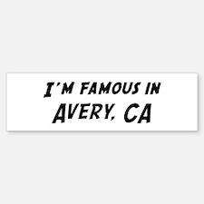 Famous in Avery Bumper Bumper Bumper Sticker