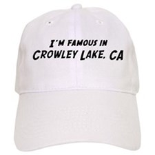 Famous in Crowley Lake Baseball Cap