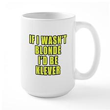 If I Wasn't Blonde I'd Be Klever Mug