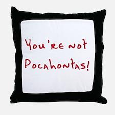 2-Youre Not Pocahontas.png Throw Pillow