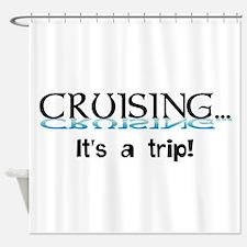 Cruising... its a trip! Shower Curtain