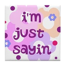 im just sayin flowers Tile Coaster