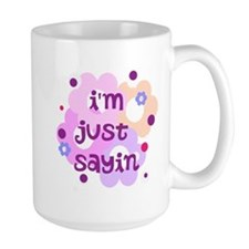 im just sayin flowers Mug