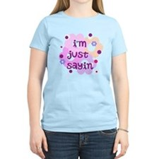 im just sayin flowers T-Shirt