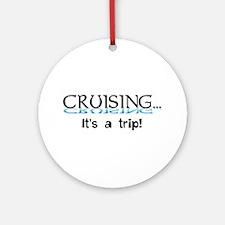 Cruising... its a trip! Ornament (Round)