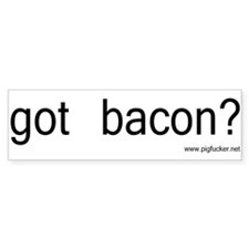 got bacon? (Bumper Sticker)