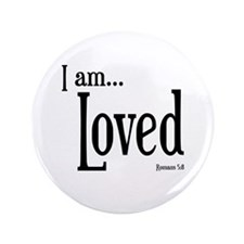 """I am Loved Romans 5:8 3.5"""" Button"""