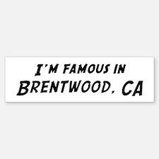 Famous in Brentwood Bumper Bumper Bumper Sticker