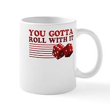 You Gotta Roll With It Mug