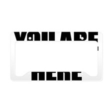 YOU ARE HERE License Plate Holder