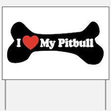 I Love My Pitbull - Dog Bone Yard Sign